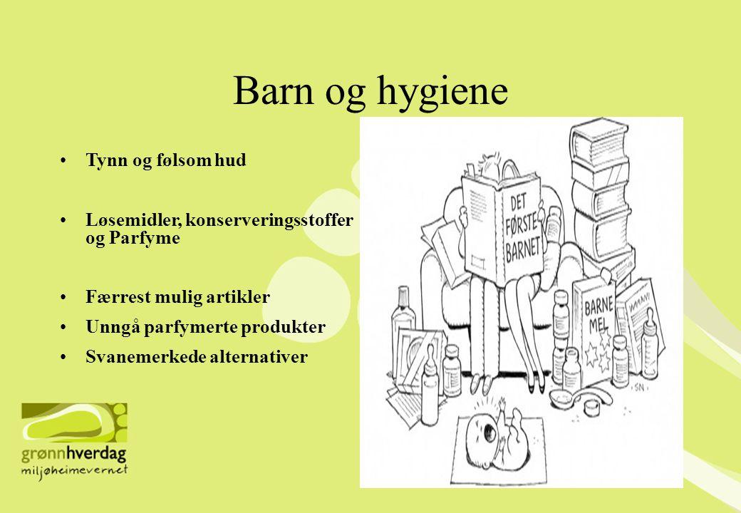 Barn og hygiene •Tynn og følsom hud •Løsemidler, konserveringsstoffer og Parfyme •Færrest mulig artikler •Unngå parfymerte produkter •Svanemerkede alt