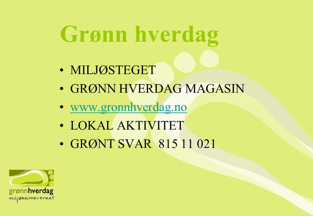 Grønn hverdag •MILJØSTEGET •GRØNN HVERDAG MAGASIN •www.gronnhverdag.nowww.gronnhverdag.no •LOKAL AKTIVITET •GRØNT SVAR 815 11 021