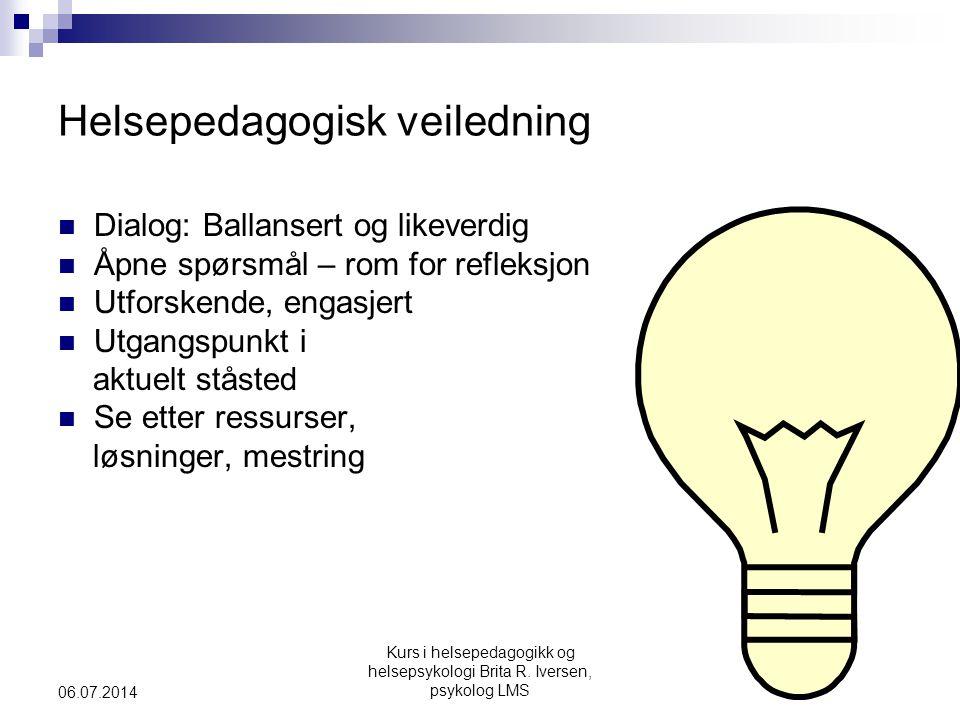 Kurs i helsepedagogikk og helsepsykologi Brita R. Iversen, psykolog LMS 06.07.2014 Helsepedagogisk veiledning  Dialog: Ballansert og likeverdig  Åpn