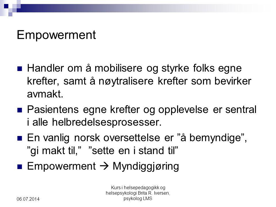 Kurs i helsepedagogikk og helsepsykologi Brita R. Iversen, psykolog LMS 06.07.2014 Empowerment  Handler om å mobilisere og styrke folks egne krefter,