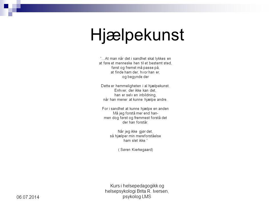 """Kurs i helsepedagogikk og helsepsykologi Brita R. Iversen, psykolog LMS 06.07.2014 Hjælpekunst """"…At man når det i sandhet skal lykkes en at føre et me"""