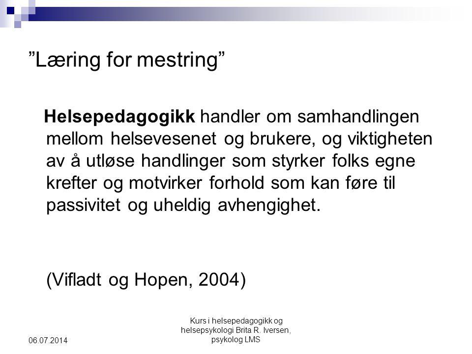 """Kurs i helsepedagogikk og helsepsykologi Brita R. Iversen, psykolog LMS 06.07.2014 """"Læring for mestring"""" Helsepedagogikk handler om samhandlingen mell"""