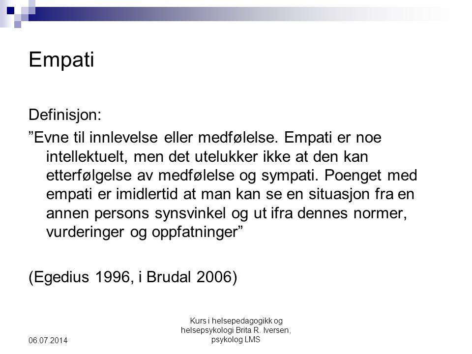 """Kurs i helsepedagogikk og helsepsykologi Brita R. Iversen, psykolog LMS 06.07.2014 Empati Definisjon: """"Evne til innlevelse eller medfølelse. Empati er"""