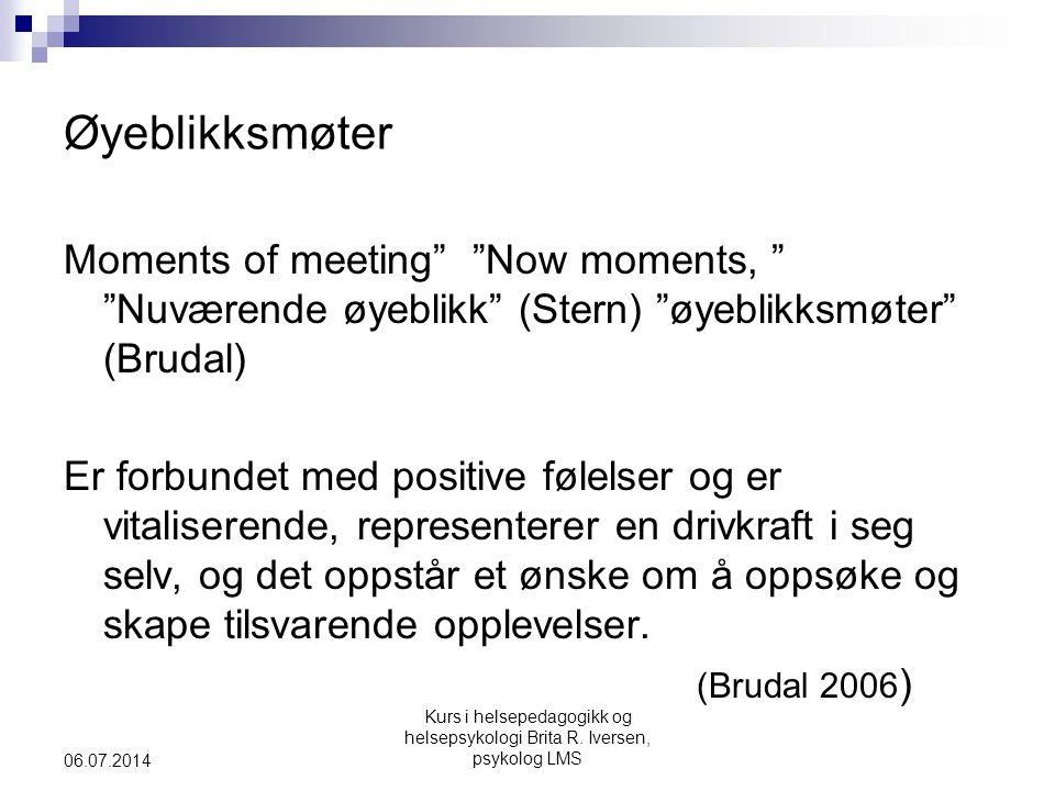 """Kurs i helsepedagogikk og helsepsykologi Brita R. Iversen, psykolog LMS 06.07.2014 Øyeblikksmøter Moments of meeting"""" """"Now moments, """" """"Nuværende øyebl"""