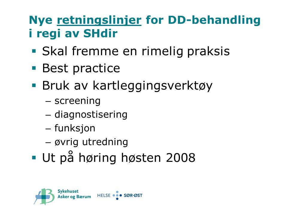 Nye retningslinjer for DD-behandling i regi av SHdir  Skal fremme en rimelig praksis  Best practice  Bruk av kartleggingsverktøy – screening – diag