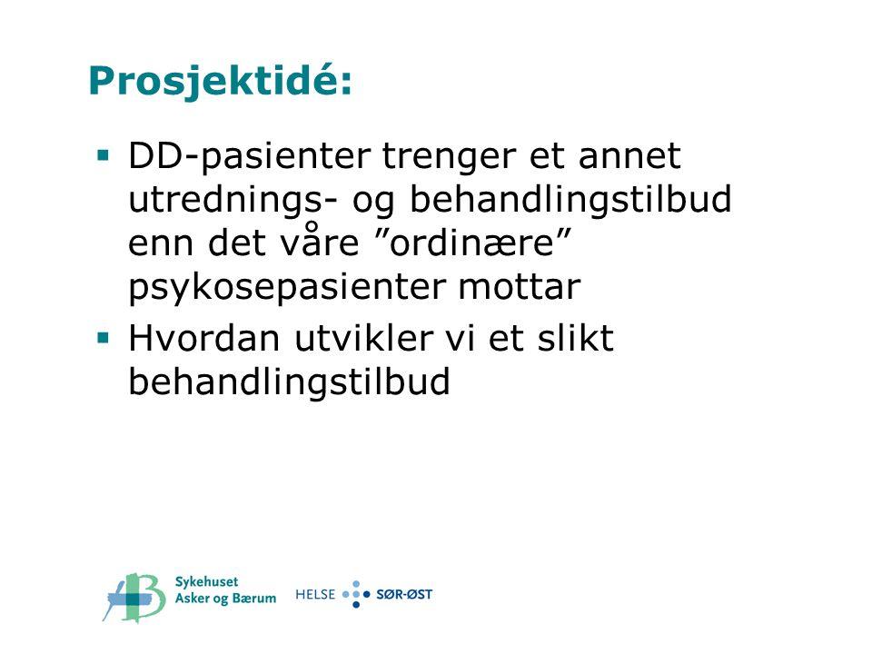 """Prosjektidé:  DD-pasienter trenger et annet utrednings- og behandlingstilbud enn det våre """"ordinære"""" psykosepasienter mottar  Hvordan utvikler vi et"""
