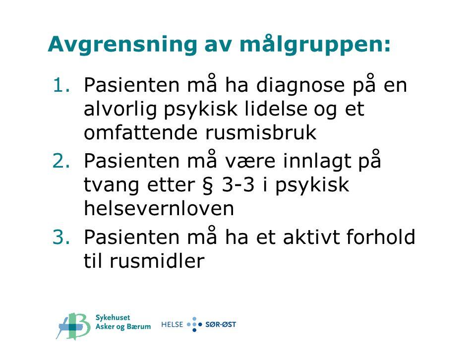 Avgrensning av målgruppen: 1.Pasienten må ha diagnose på en alvorlig psykisk lidelse og et omfattende rusmisbruk 2.Pasienten må være innlagt på tvang
