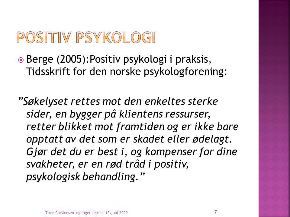 """ Berge (2005):Positiv psykologi i praksis, Tidsskrift for den norske psykologforening: """"Søkelyset rettes mot den enkeltes sterke sider, en bygger på"""