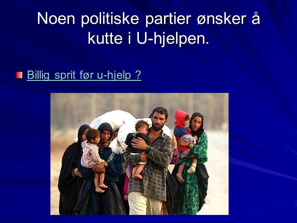 Noen politiske partier ønsker å kutte i U-hjelpen. Billig sprit før u-hjelp ? Billig sprit før u-hjelp ?