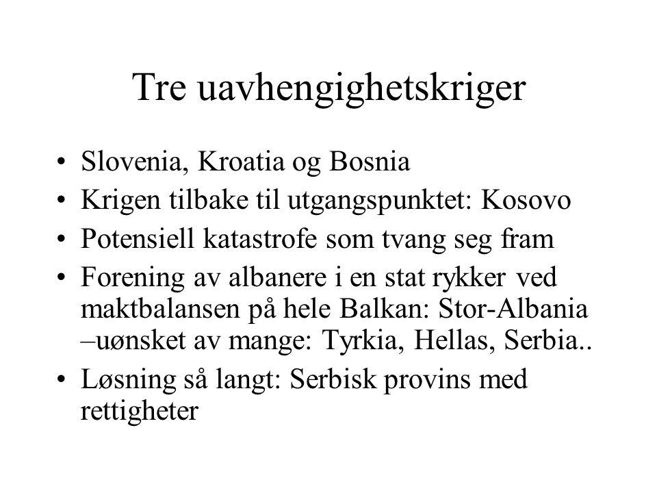 Tre uavhengighetskriger •Slovenia, Kroatia og Bosnia •Krigen tilbake til utgangspunktet: Kosovo •Potensiell katastrofe som tvang seg fram •Forening av