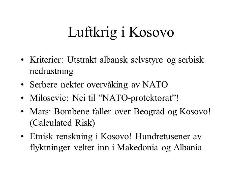 """Luftkrig i Kosovo •Kriterier: Utstrakt albansk selvstyre og serbisk nedrustning •Serbere nekter overvåking av NATO •Milosevic: Nei til """"NATO-protektor"""