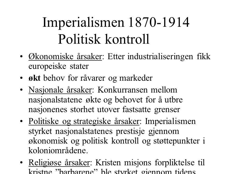 Imperialismen 1870-1914 Politisk kontroll •Økonomiske årsaker: Etter industrialiseringen fikk europeiske stater •økt behov for råvarer og markeder •Na