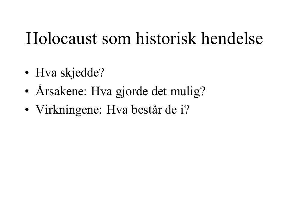 Holocaust som historisk hendelse •Hva skjedde? •Årsakene: Hva gjorde det mulig? •Virkningene: Hva består de i?