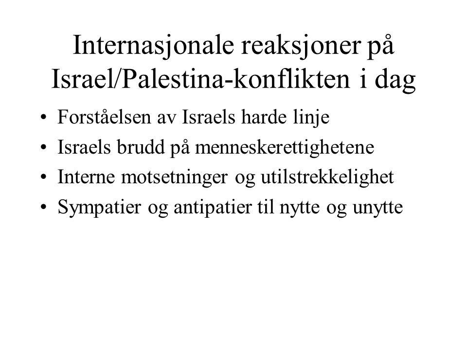 Internasjonale reaksjoner på Israel/Palestina-konflikten i dag •Forståelsen av Israels harde linje •Israels brudd på menneskerettighetene •Interne mot