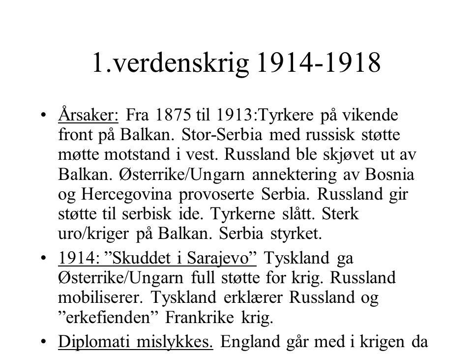 1.verdenskrig 1914-1918 •Årsaker: Fra 1875 til 1913:Tyrkere på vikende front på Balkan. Stor-Serbia med russisk støtte møtte motstand i vest. Russland