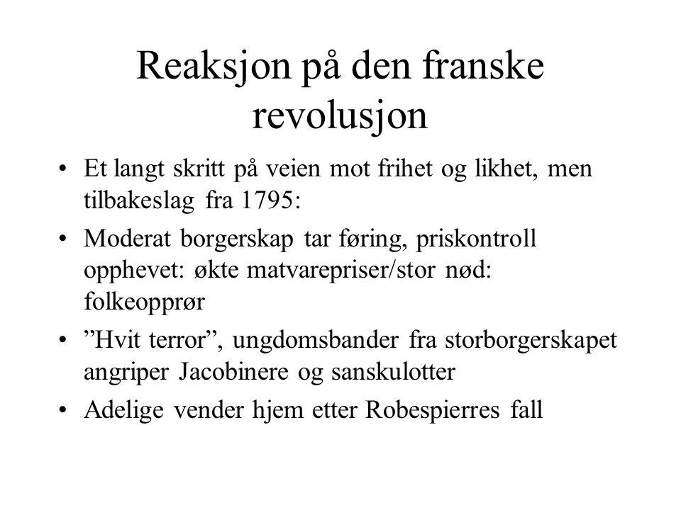 Reaksjon på den franske revolusjon •Et langt skritt på veien mot frihet og likhet, men tilbakeslag fra 1795: •Moderat borgerskap tar føring, priskontr