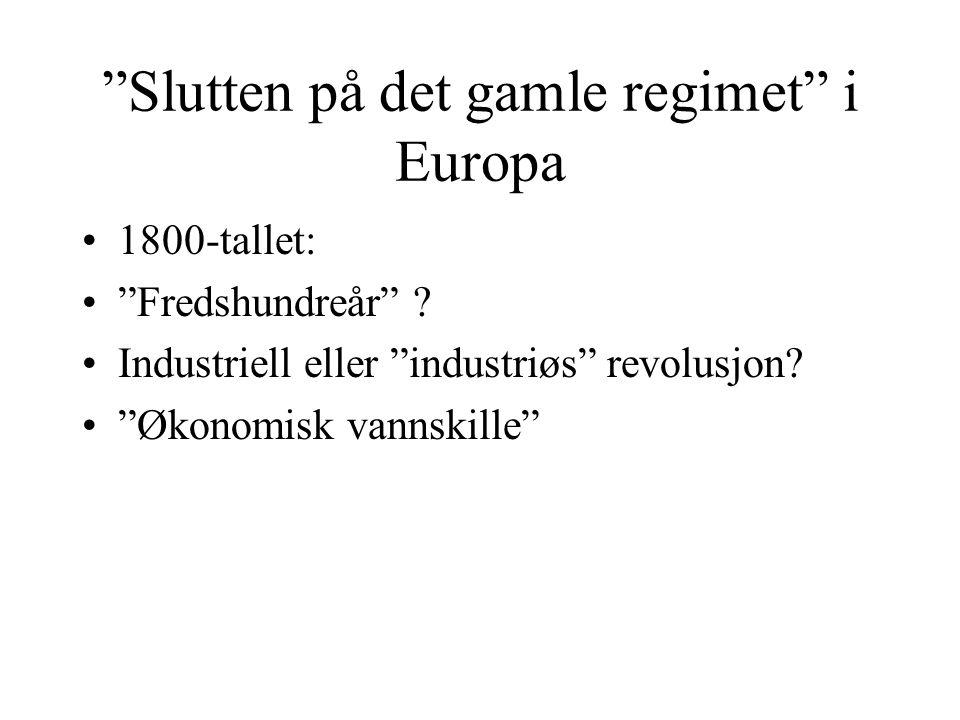 """""""Slutten på det gamle regimet"""" i Europa •1800-tallet: •""""Fredshundreår"""" ? •Industriell eller """"industriøs"""" revolusjon? •""""Økonomisk vannskille"""""""