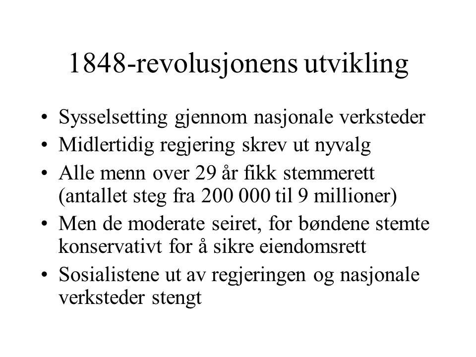 1848-revolusjonens utvikling •Sysselsetting gjennom nasjonale verksteder •Midlertidig regjering skrev ut nyvalg •Alle menn over 29 år fikk stemmerett