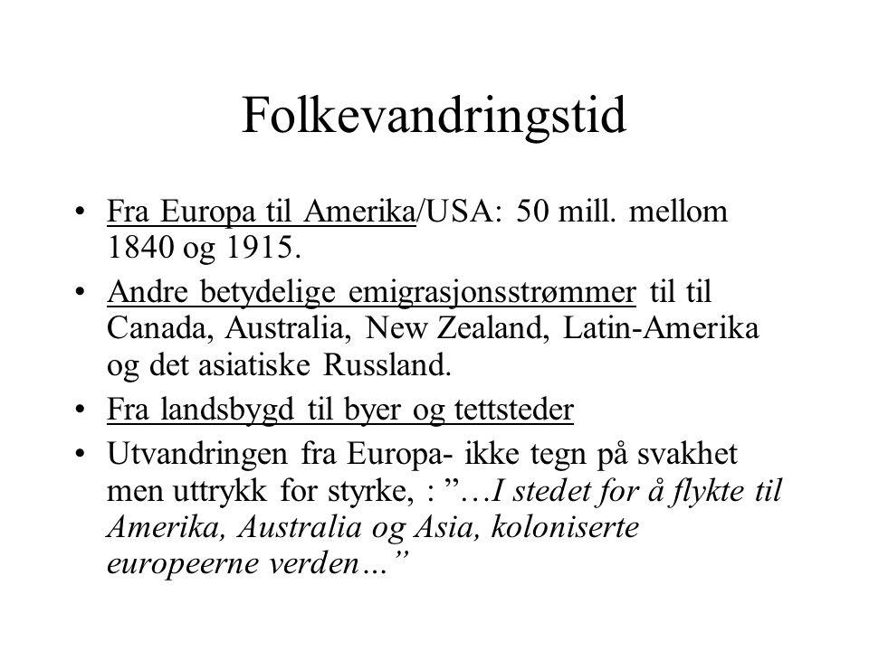 Folkevandringstid •Fra Europa til Amerika/USA: 50 mill. mellom 1840 og 1915. •Andre betydelige emigrasjonsstrømmer til til Canada, Australia, New Zeal