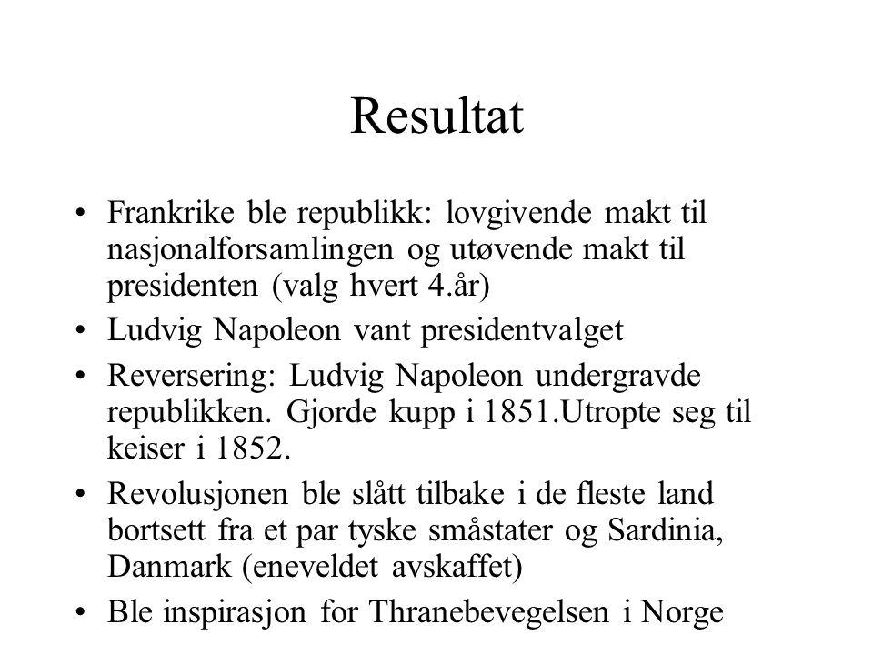 Resultat •Frankrike ble republikk: lovgivende makt til nasjonalforsamlingen og utøvende makt til presidenten (valg hvert 4.år) •Ludvig Napoleon vant p