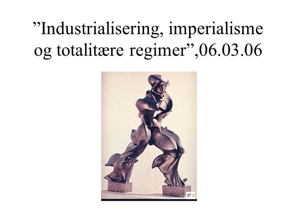 """""""Industrialisering, imperialisme og totalitære regimer"""",06.03.06"""