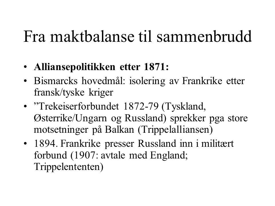 """Fra maktbalanse til sammenbrudd •Alliansepolitikken etter 1871: •Bismarcks hovedmål: isolering av Frankrike etter fransk/tyske kriger •""""Trekeiserforbu"""