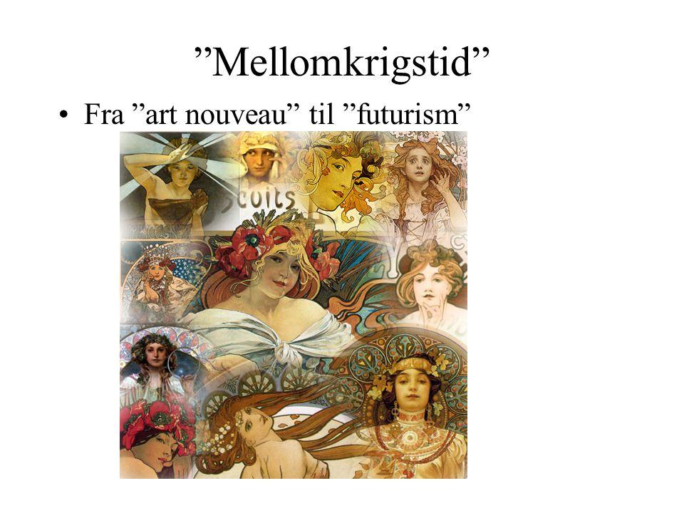 """""""Mellomkrigstid"""" •Fra """"art nouveau"""" til """"futurism"""""""