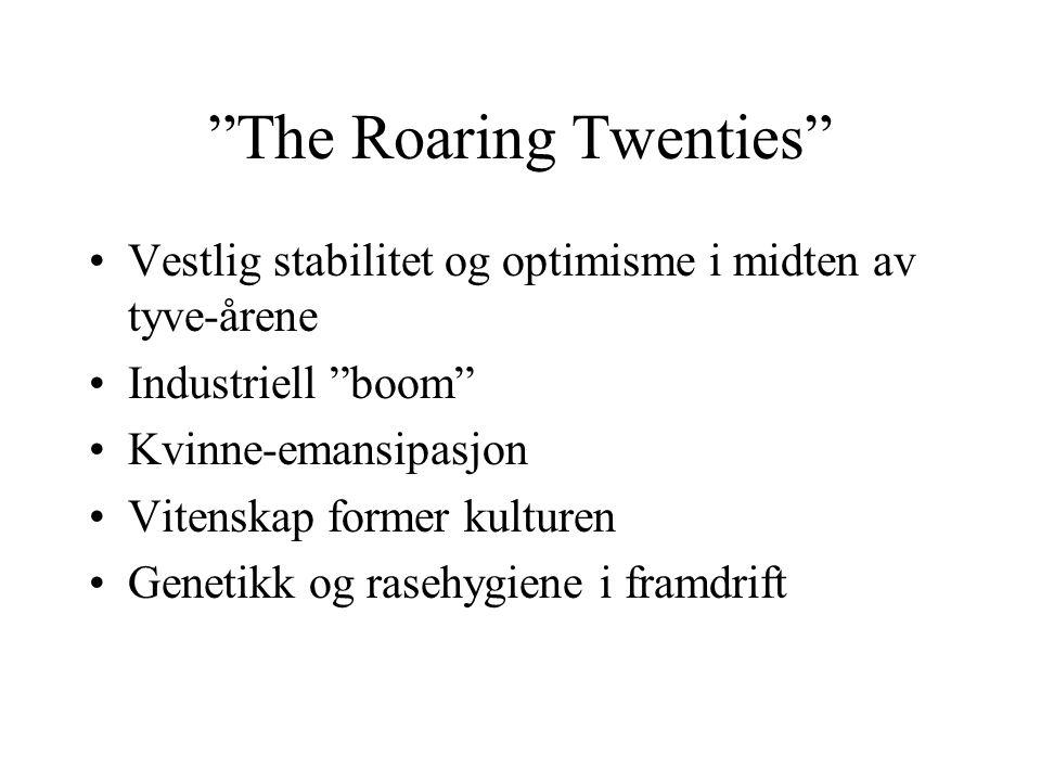 """""""The Roaring Twenties"""" •Vestlig stabilitet og optimisme i midten av tyve-årene •Industriell """"boom"""" •Kvinne-emansipasjon •Vitenskap former kulturen •Ge"""