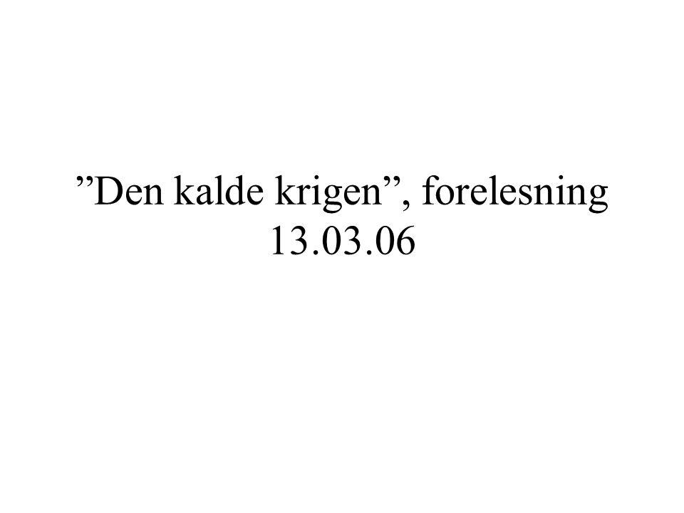 """""""Den kalde krigen"""", forelesning 13.03.06"""