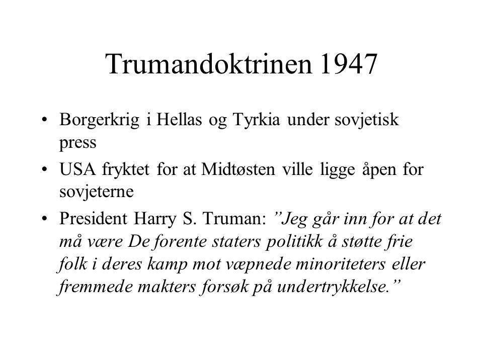 Trumandoktrinen 1947 •Borgerkrig i Hellas og Tyrkia under sovjetisk press •USA fryktet for at Midtøsten ville ligge åpen for sovjeterne •President Har