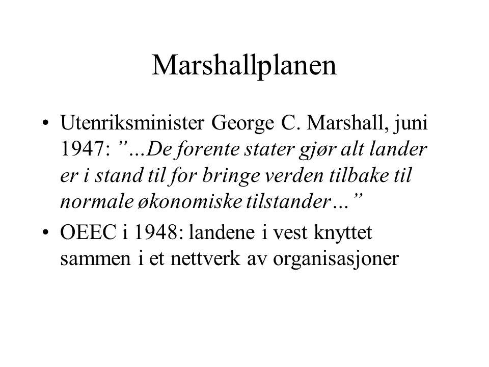 """Marshallplanen •Utenriksminister George C. Marshall, juni 1947: """"…De forente stater gjør alt lander er i stand til for bringe verden tilbake til norma"""