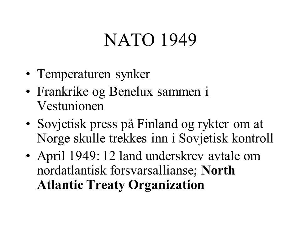 NATO 1949 •Temperaturen synker •Frankrike og Benelux sammen i Vestunionen •Sovjetisk press på Finland og rykter om at Norge skulle trekkes inn i Sovje