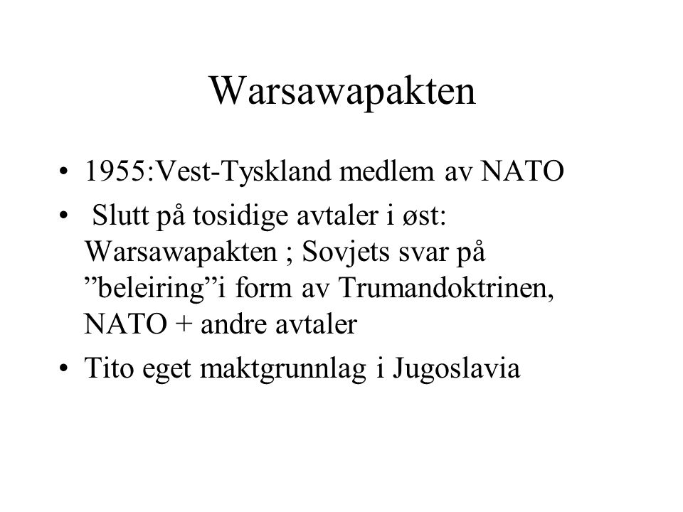 """Warsawapakten •1955:Vest-Tyskland medlem av NATO • Slutt på tosidige avtaler i øst: Warsawapakten ; Sovjets svar på """"beleiring""""i form av Trumandoktrin"""