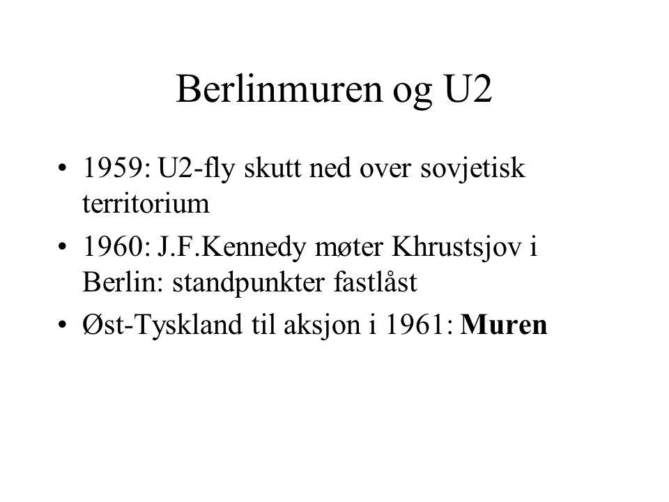 Berlinmuren og U2 •1959: U2-fly skutt ned over sovjetisk territorium •1960: J.F.Kennedy møter Khrustsjov i Berlin: standpunkter fastlåst •Øst-Tyskland