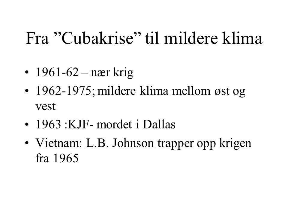 """Fra """"Cubakrise"""" til mildere klima •1961-62 – nær krig •1962-1975; mildere klima mellom øst og vest •1963 :KJF- mordet i Dallas •Vietnam: L.B. Johnson"""