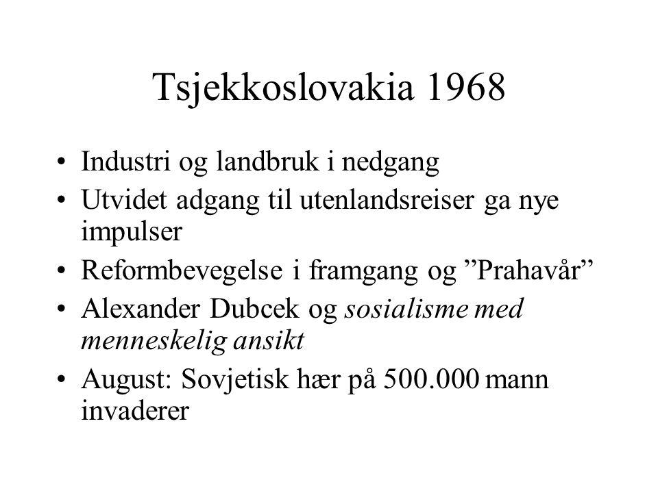 """Tsjekkoslovakia 1968 •Industri og landbruk i nedgang •Utvidet adgang til utenlandsreiser ga nye impulser •Reformbevegelse i framgang og """"Prahavår"""" •Al"""