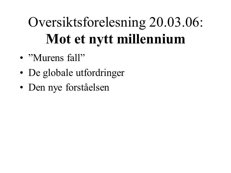 """Oversiktsforelesning 20.03.06: Mot et nytt millennium •""""Murens fall"""" •De globale utfordringer •Den nye forståelsen"""