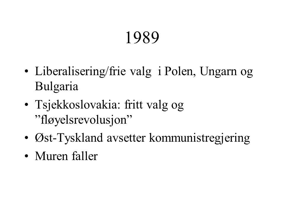 """1989 •Liberalisering/frie valg i Polen, Ungarn og Bulgaria •Tsjekkoslovakia: fritt valg og """"fløyelsrevolusjon"""" •Øst-Tyskland avsetter kommunistregjeri"""