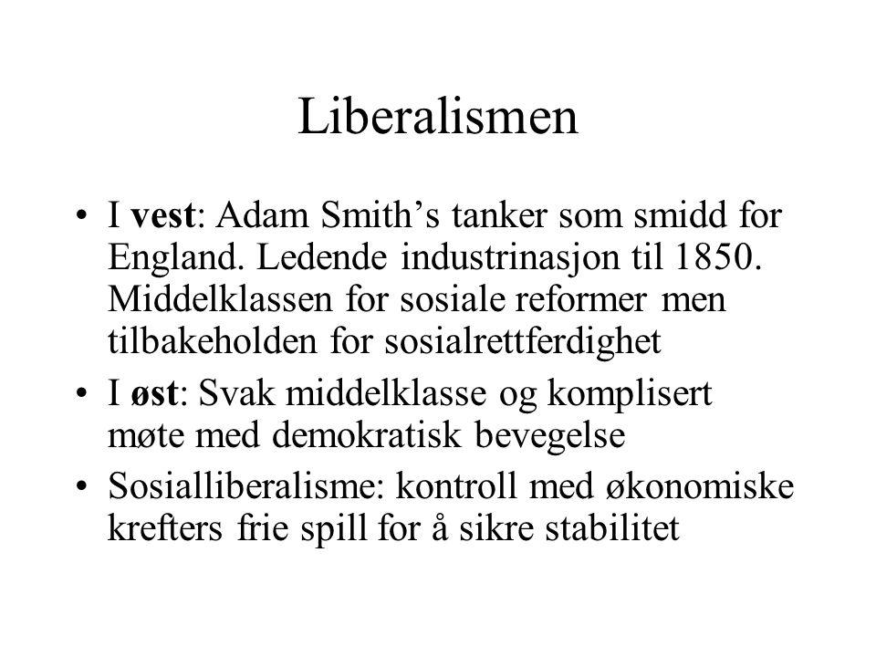Liberalismen •I vest: Adam Smith's tanker som smidd for England. Ledende industrinasjon til 1850. Middelklassen for sosiale reformer men tilbakeholden