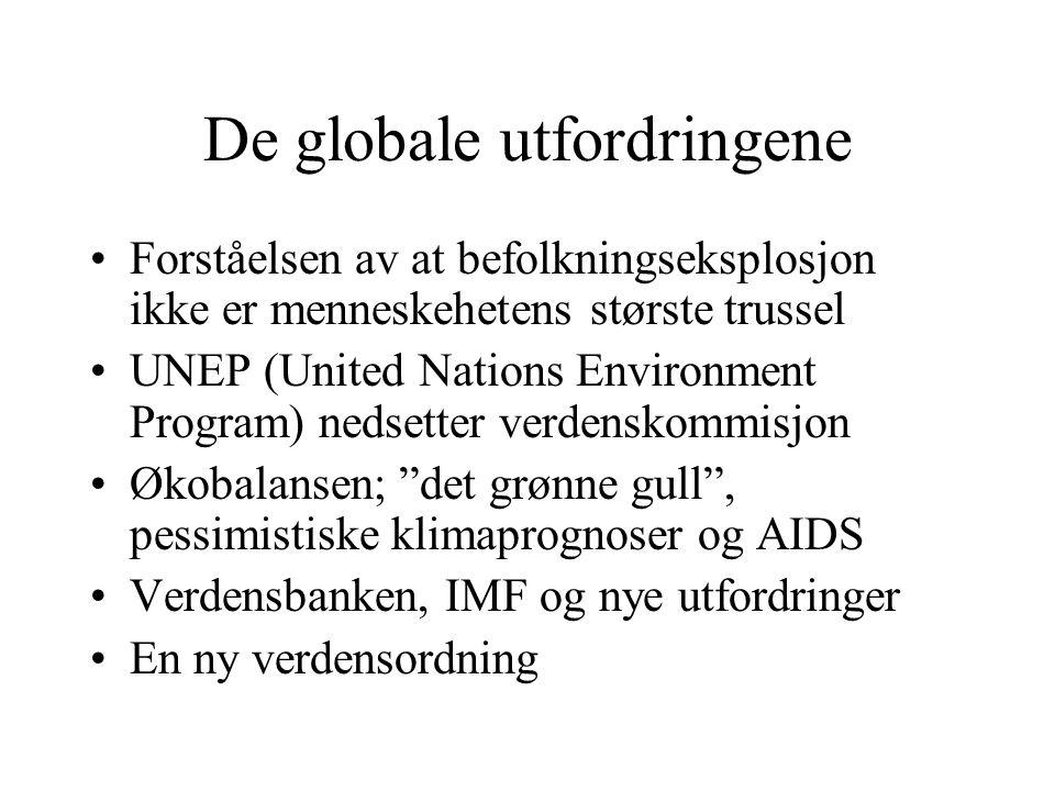 De globale utfordringene •Forståelsen av at befolkningseksplosjon ikke er menneskehetens største trussel •UNEP (United Nations Environment Program) ne