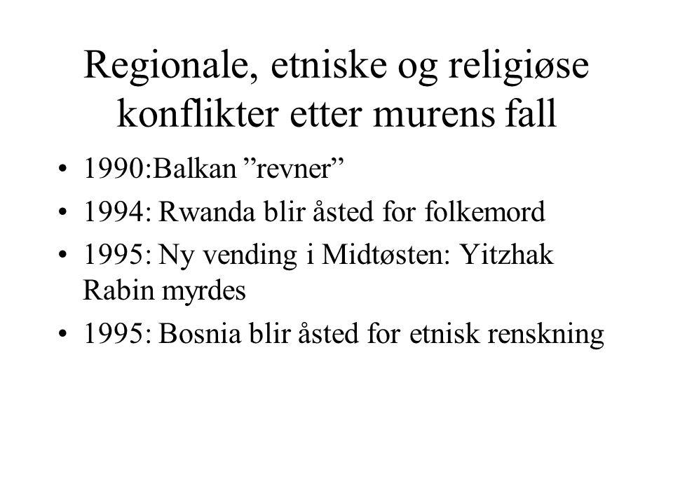 """Regionale, etniske og religiøse konflikter etter murens fall •1990:Balkan """"revner"""" •1994: Rwanda blir åsted for folkemord •1995: Ny vending i Midtøste"""
