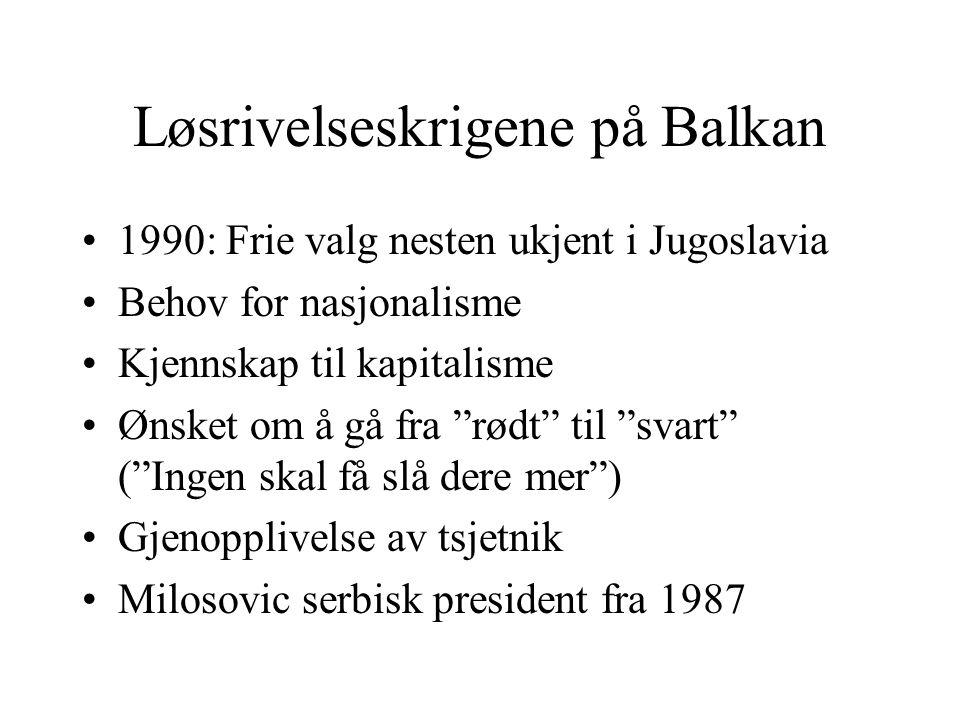 """Løsrivelseskrigene på Balkan •1990: Frie valg nesten ukjent i Jugoslavia •Behov for nasjonalisme •Kjennskap til kapitalisme •Ønsket om å gå fra """"rødt"""""""