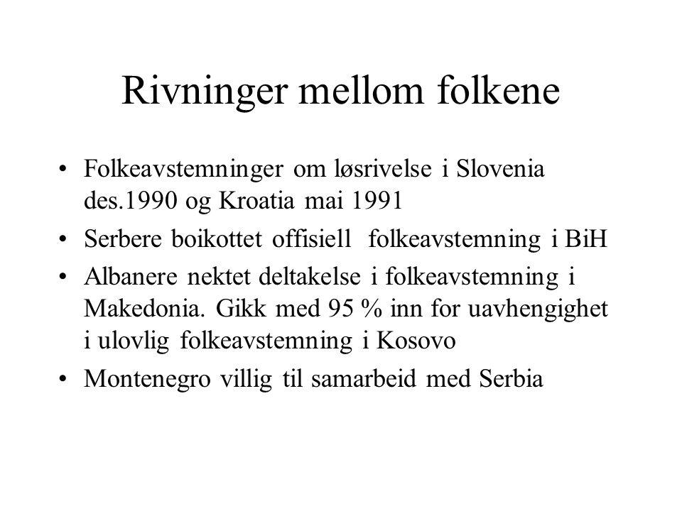 Rivninger mellom folkene •Folkeavstemninger om løsrivelse i Slovenia des.1990 og Kroatia mai 1991 •Serbere boikottet offisiell folkeavstemning i BiH •