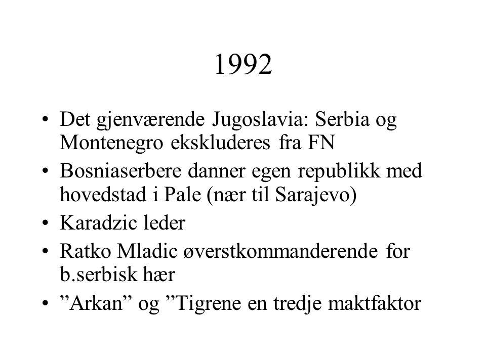 1992 •Det gjenværende Jugoslavia: Serbia og Montenegro ekskluderes fra FN •Bosniaserbere danner egen republikk med hovedstad i Pale (nær til Sarajevo)