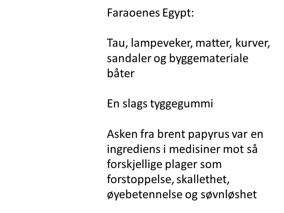 Faraoenes Egypt: Tau, lampeveker, matter, kurver, sandaler og byggemateriale båter En slags tyggegummi Asken fra brent papyrus var en ingrediens i med