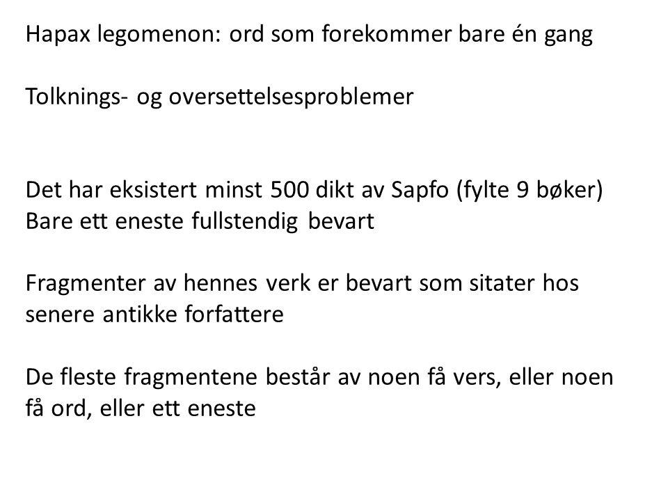 Hapax legomenon: ord som forekommer bare én gang Tolknings- og oversettelsesproblemer Det har eksistert minst 500 dikt av Sapfo (fylte 9 bøker) Bare e