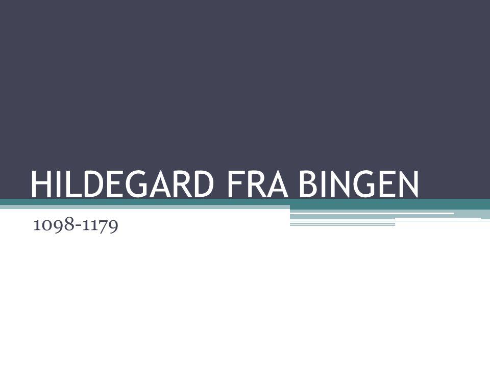 Livet til Hildegard •Ble født i en tysk familie med riddere som tjente grevene av Sponheim.