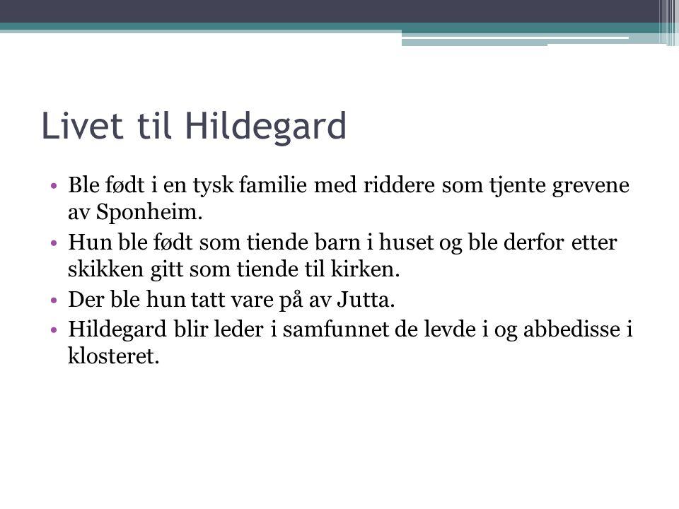 Livet til Hildegard •Ble født i en tysk familie med riddere som tjente grevene av Sponheim. •Hun ble født som tiende barn i huset og ble derfor etter
