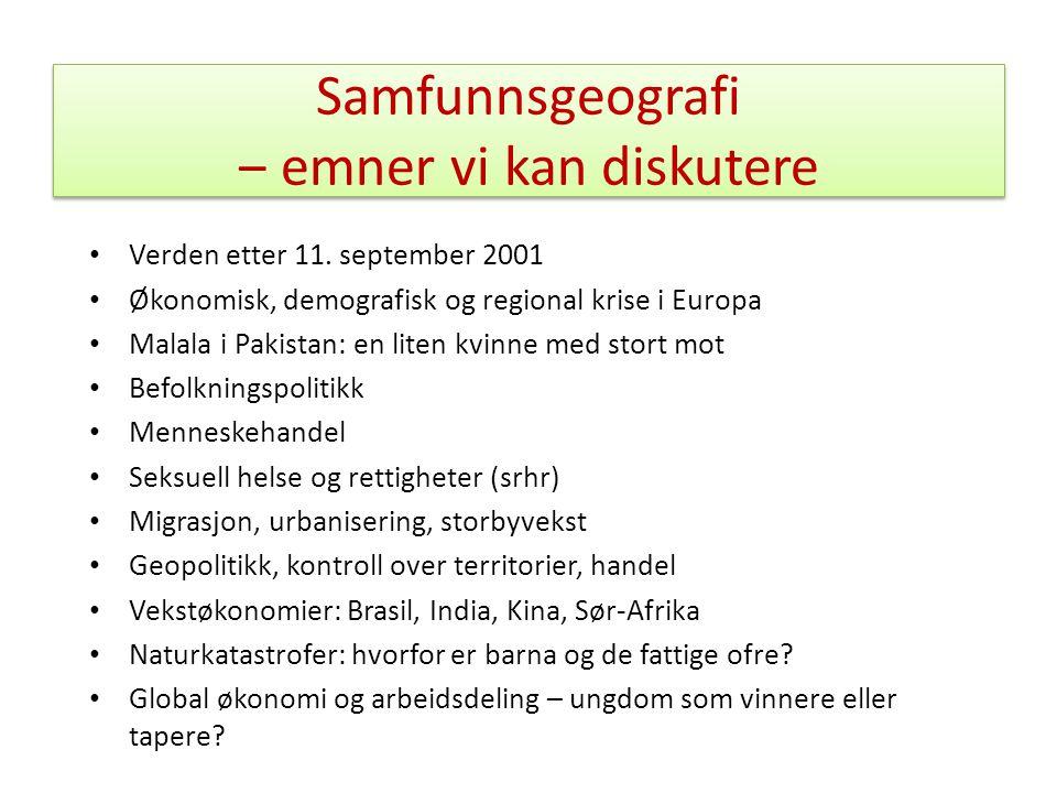 Samfunnsgeografi ‒ emner vi kan diskutere • Verden etter 11. september 2001 • Økonomisk, demografisk og regional krise i Europa • Malala i Pakistan: e