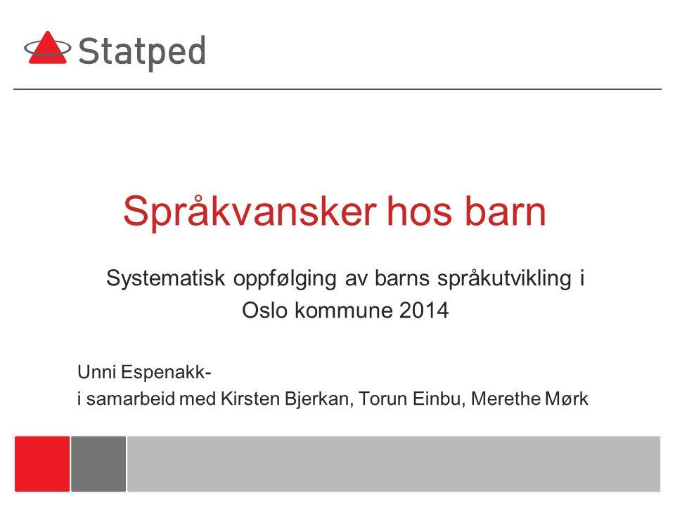 Systematisk oppfølging av barns språkutvikling i Oslo kommune 2014 Unni Espenakk- i samarbeid med Kirsten Bjerkan, Torun Einbu, Merethe Mørk Språkvans